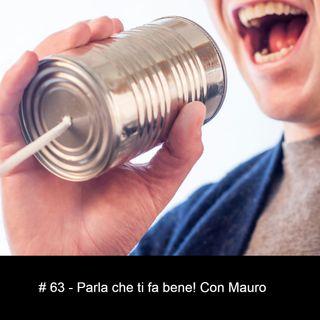 #63 - Parla che ti fa bene! Con Mauro