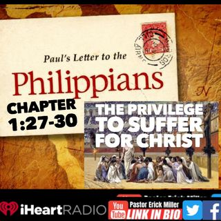 Ep 211 The Privilege To Suffer Like Jesus: Philippians 1:27-30