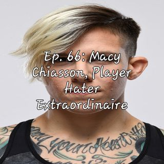 Ep. 66: Macy Chiasson, Player Hater Extraordinaire