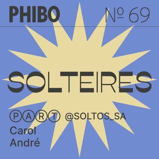 #69 - Solteires (Com os Soltos Carol Tilkian e André Lage)
