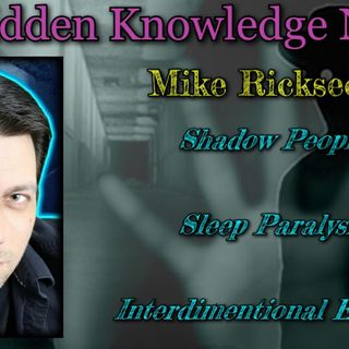 Shadow People/Sleep Paralysis/Interdimentional Entities with Mike Ricksecker