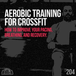 Aerobic Training for CrossFit: How to Improve Pacing, Breathing & Recovery - 204