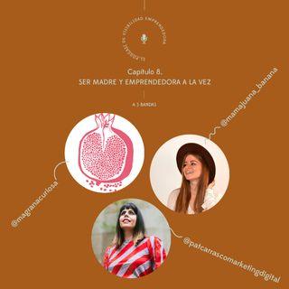 Capítulo 8. A 3 bandas: Ser madre y empendedora a la vez con Ester, Pat y Laia