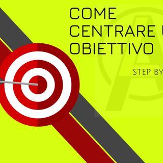 Ep 6. COME CENTRARE UN OBIETTIVO -Esercizio Step by step