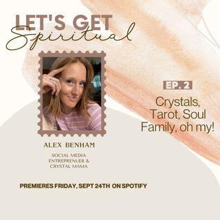 Crystals, Tarot, Soul Family, Oh My! ft. Alex Benham