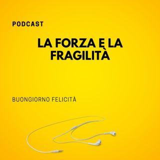 #788 - La forza e la fragilità | Buongiorno Felicità