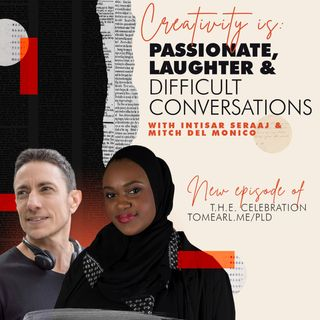 Creativity Is: Passionate, Laughter & Difficult Conversations with Intisar Seraaj and Mitch Del Monico.