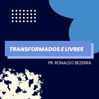 Transformados e livres  // pr. Ronaldo Bezerra