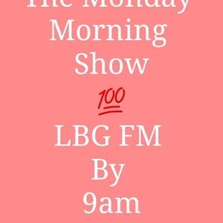 Listen to THE MONDAY MORNING SHOW with LBG FM And Get Yourself Motivated For The Week