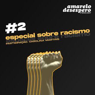 #2 Especial sobre racismo (participação: Carolina Martins)