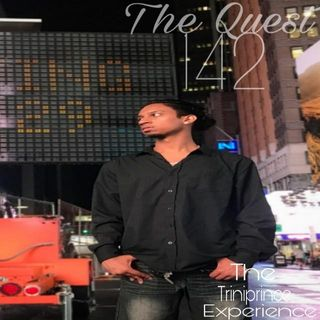 The Quest 142.  The TriniPrince Experience