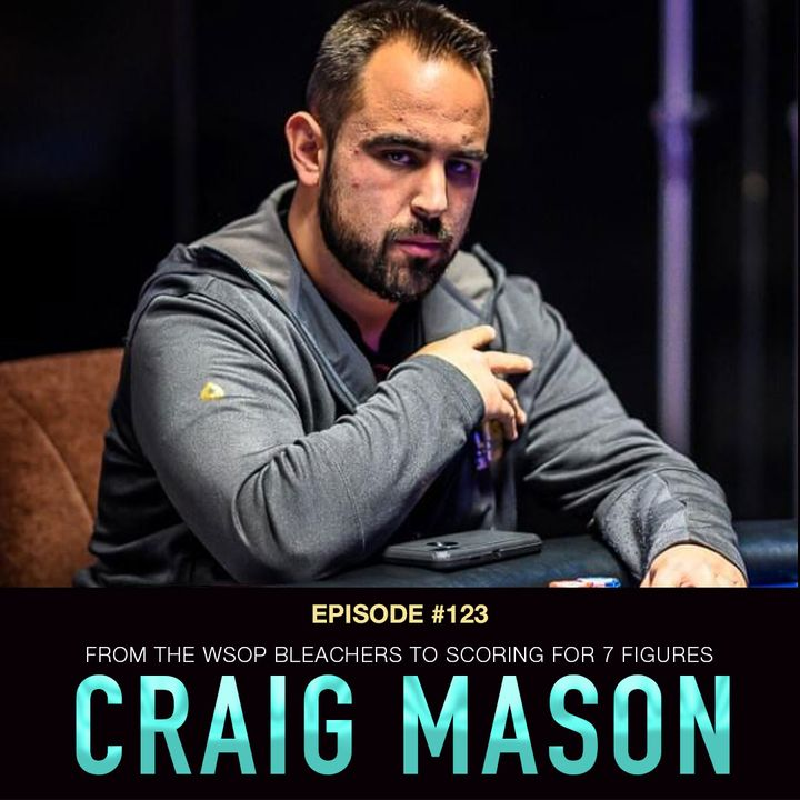 #123 Craig Mason: From the WSOP Bleachers to Scoring For 7 Figures