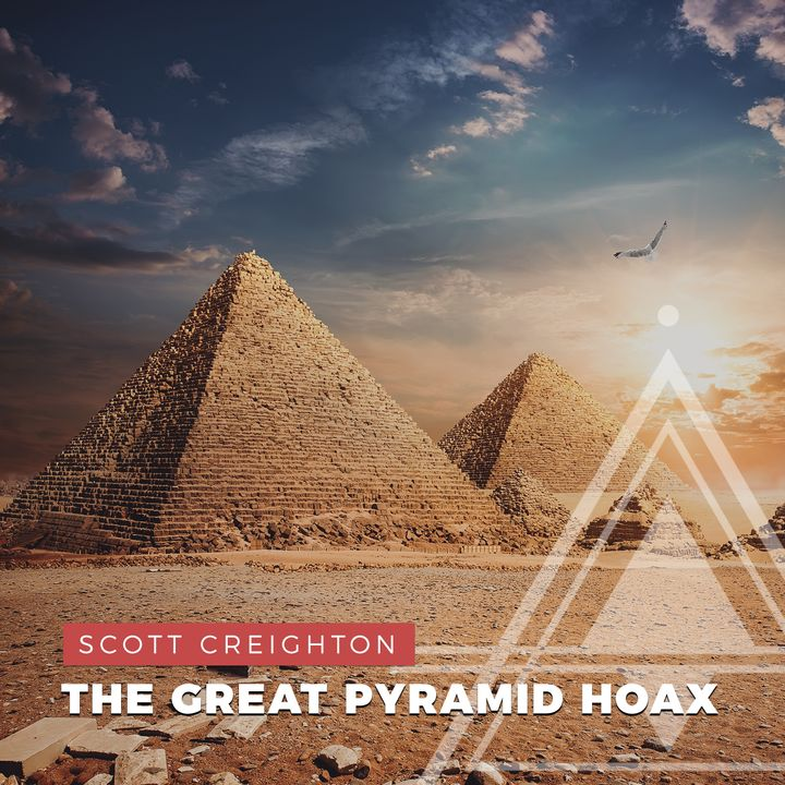 S02E03 - Scott Creighton // The Great Pyramid Hoax
