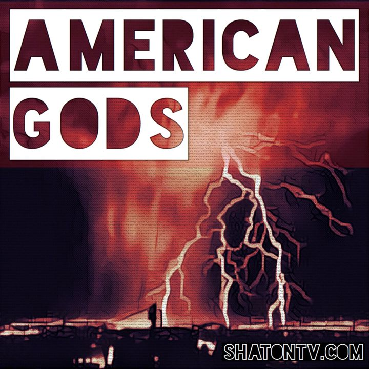 Ep. 36: American Gods - 307 - Fire and Ice