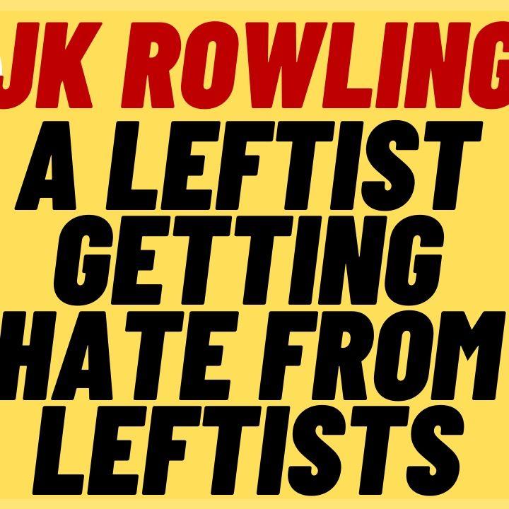 LEFTIST JK ROWLING Attacked Online By Leftists