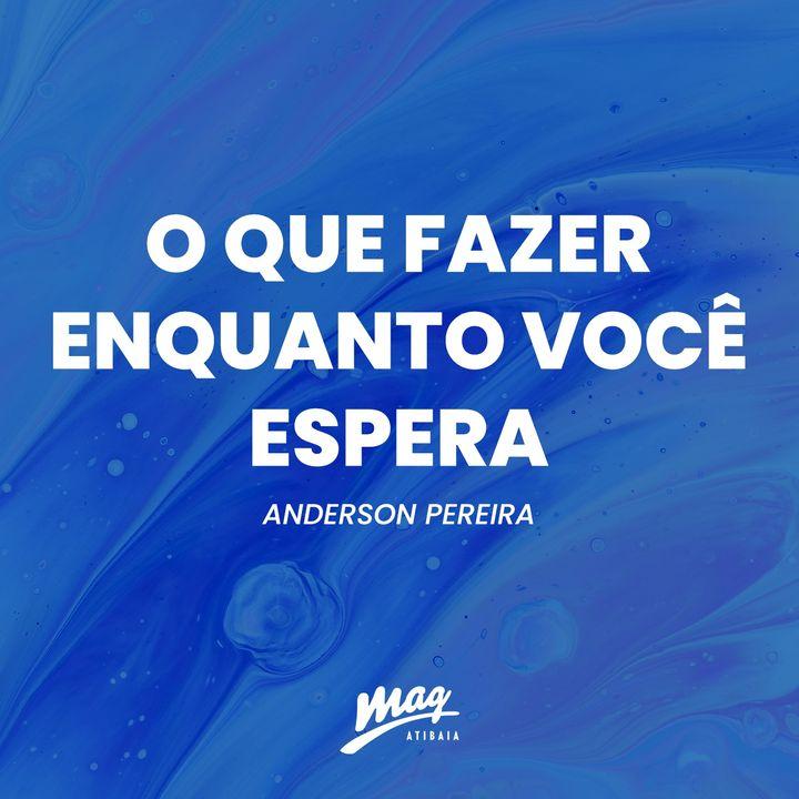 O QUE FAZER ENQUANTO VOCÊ ESPERA // Anderson Pereira