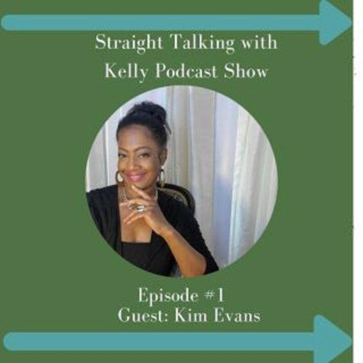 Episode #16, Kelly Armstrong Straight Talk Podcast Show with Guest: Kim Evans, Beauty & Business Coach