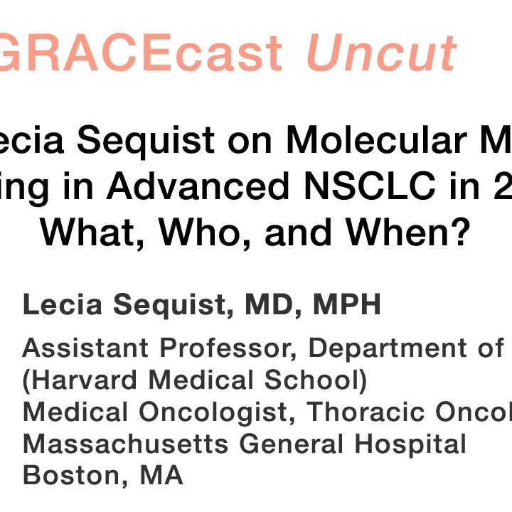 Dr. Lecia Sequist on Molecular Marker Testing in Advanced NSCLC in 2013: What, Who, and When?