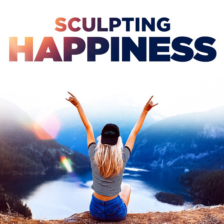 #333 Happiness - Sculpting Happiness
