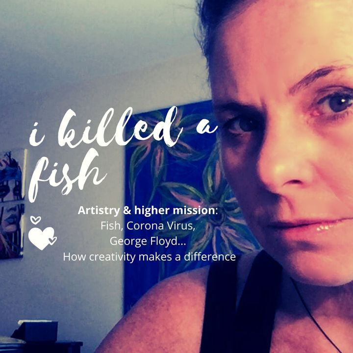 7: Artistry and a higher mission: Dead Fish, Corona Virus, George Floyd and how creativity can make a difference