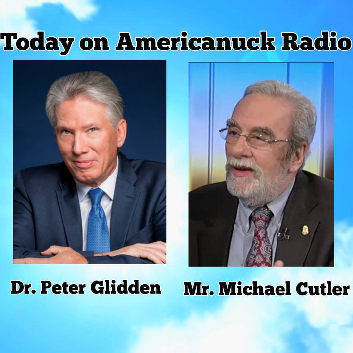 Americanuck Radio - Special Guests: Dr. Peter Glidden & Mr. Michael Cutler