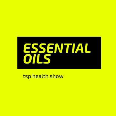 tsp health show: essential oils part 1