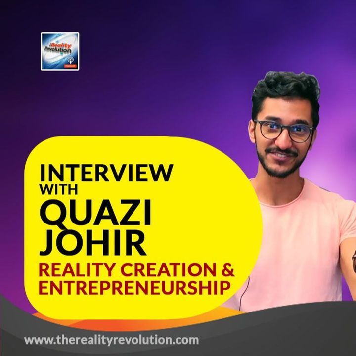 Interview With Quazi Johir On Reality Creation And Entrepreneurship