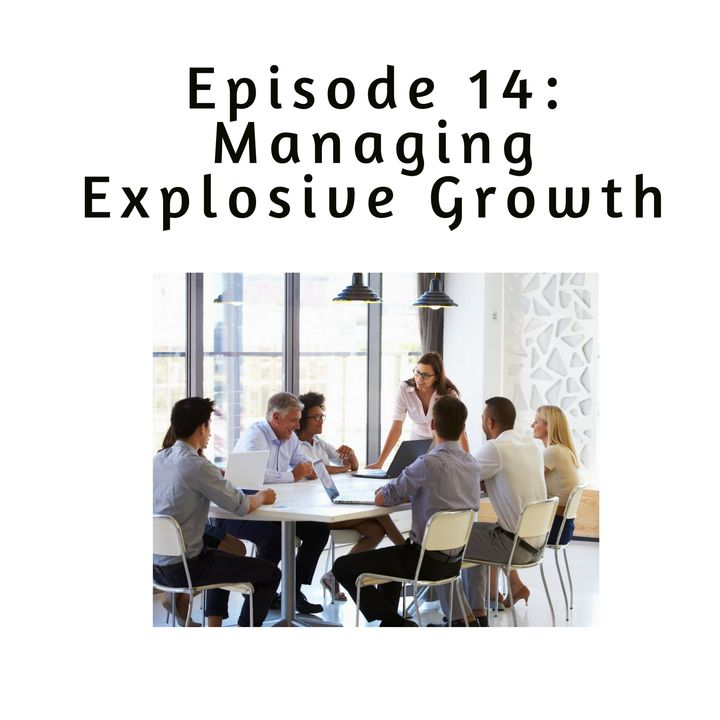 Ep 14: Managing Fast Growth