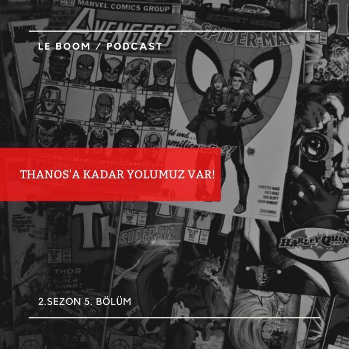LeBoom S2.B5. - Thanos'a Kadar Yolumuz Var!