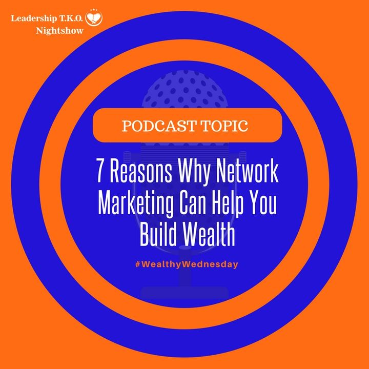 7 Reasons Why Network Marketing Can Help You Build Wealth | Lakeisha McKnight