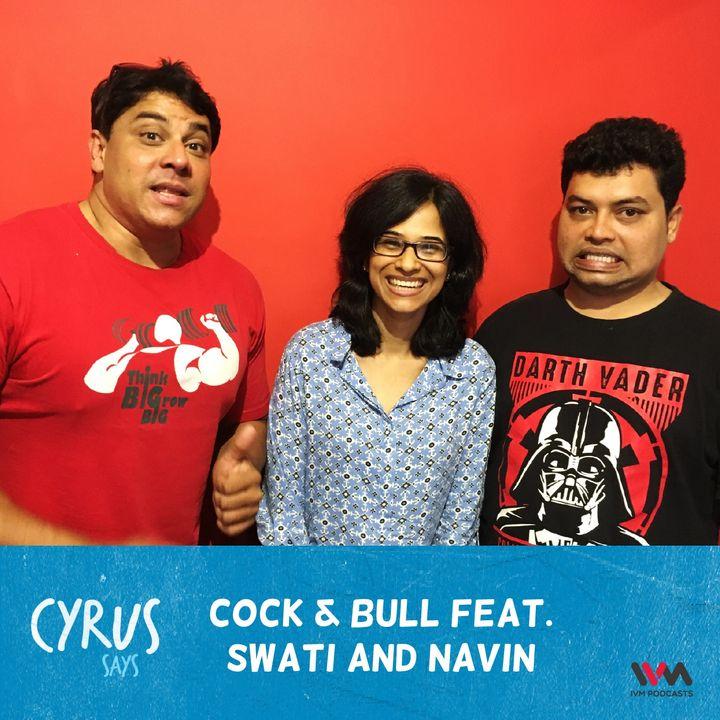 Ep. 287: Cock & Bull feat. Swati and Navin