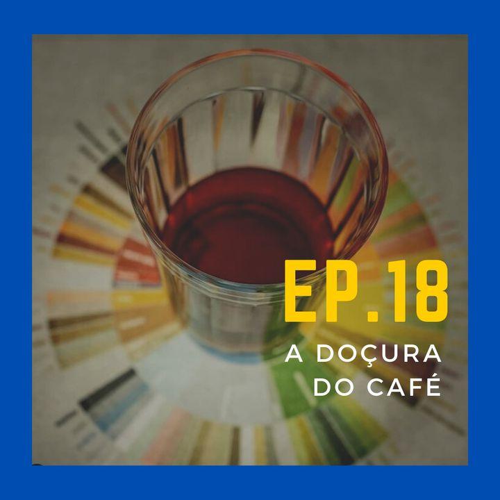 EP.18 - A doçura do café