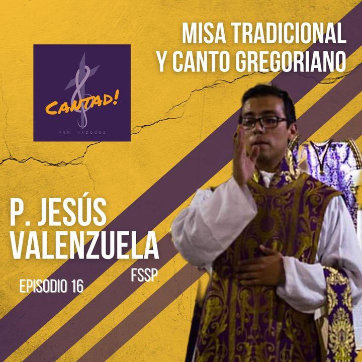 Ep. 16 - Misa Tradicional y Canto Gregoriano: P. Jesús Valenzuela, FSSP