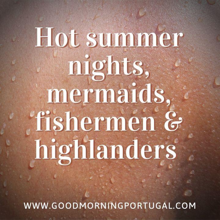 Portugal news, weather, hot nights, mermaids, fishermen & highlanders