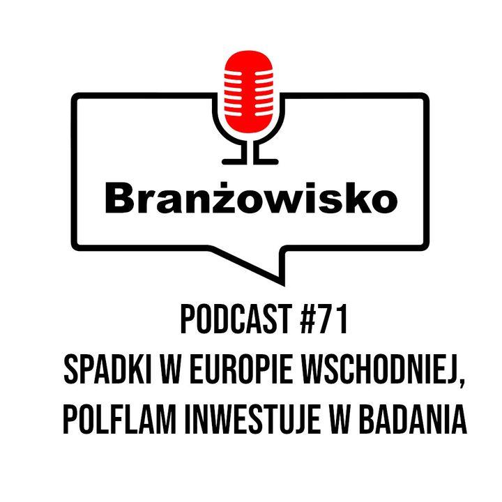 Branżowisko #71 - Spadki w Europie Wschodniej, Polflam inwestuje w badania