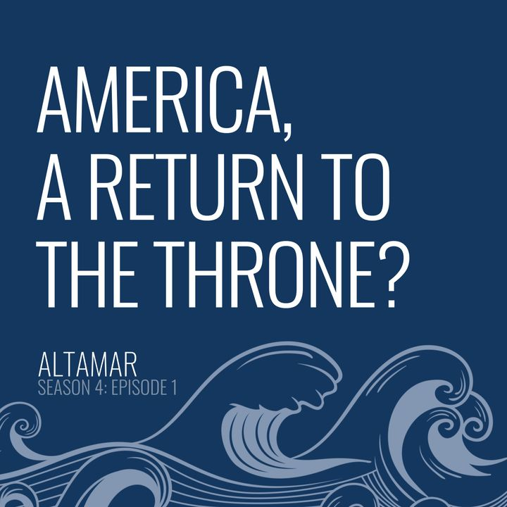 America, a Return to the Throne? [S4, E1]