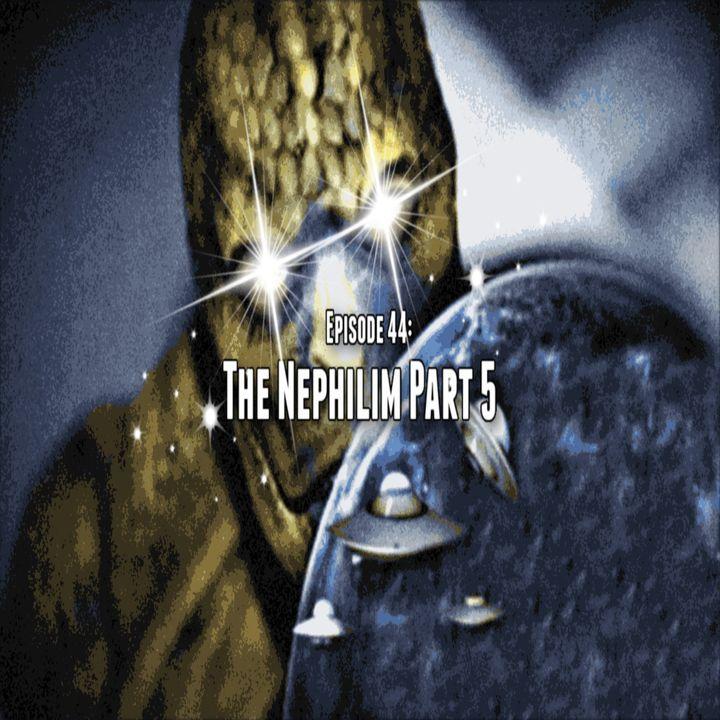 Episode 44: The Nephilim Part 5