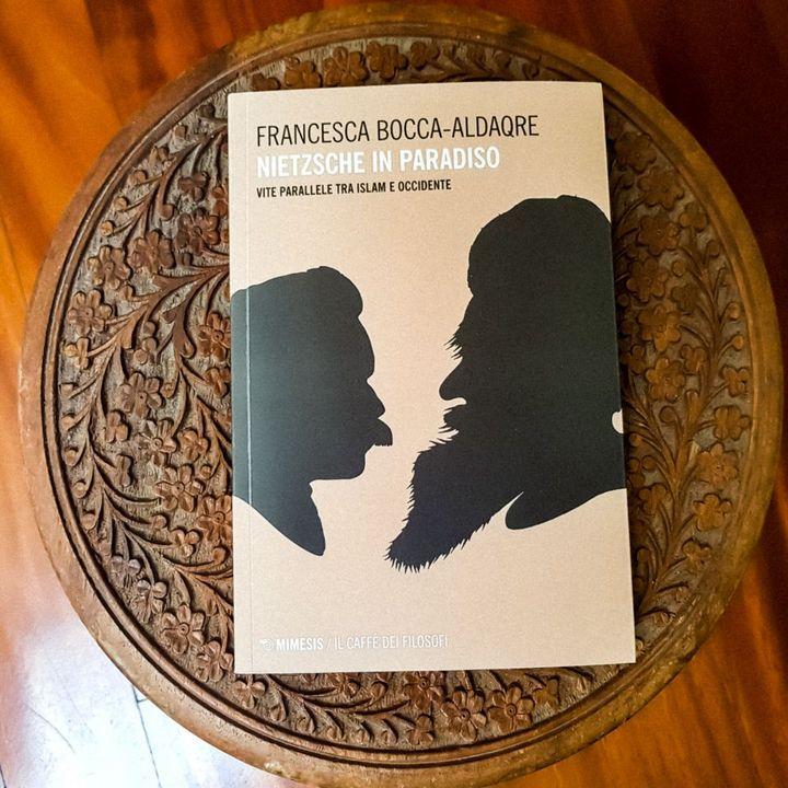 """""""Nietzsche in paradiso"""" di Francesca Bocca Aldaqre, i legami fra pensiero islamico ed europeo"""