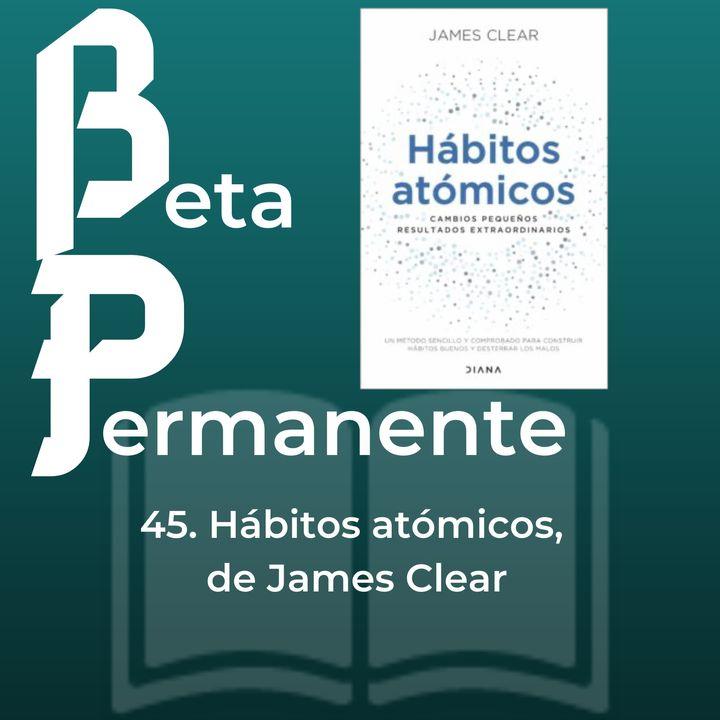 BP45 - Hábitos Atómicos, de James Clear