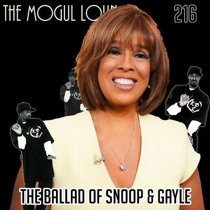 The Mogul Lounge Episode 216: The Ballad of Snoop & Gayle
