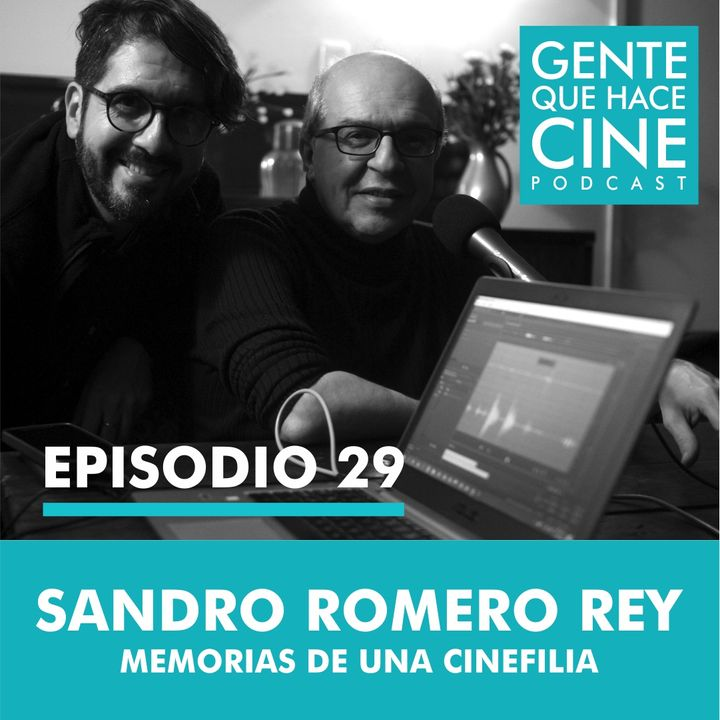 EP29: CINE Y CINEFILIA (Sandro Romero Rey)