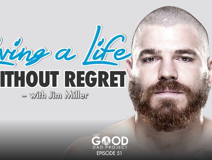 Jim Miller:  Living life without regret –GDP51
