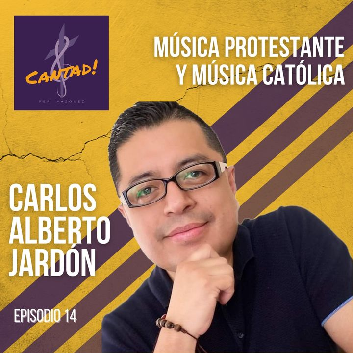 Ep. 15 - Música católica y música protestante: Carlos Alberto Jardón