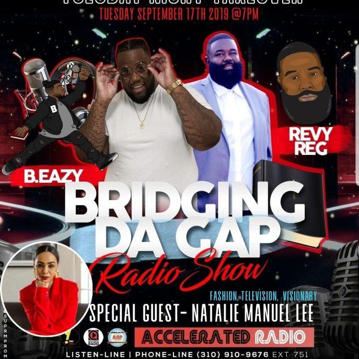 Bridging Da Gap Radio 9/17/19 *Natalie Manuel Lee*