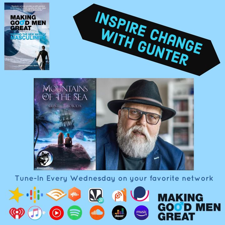 Inspire Change Episode 3-90 Mountains of the Sea & Making Good Men Great - A Timely Story