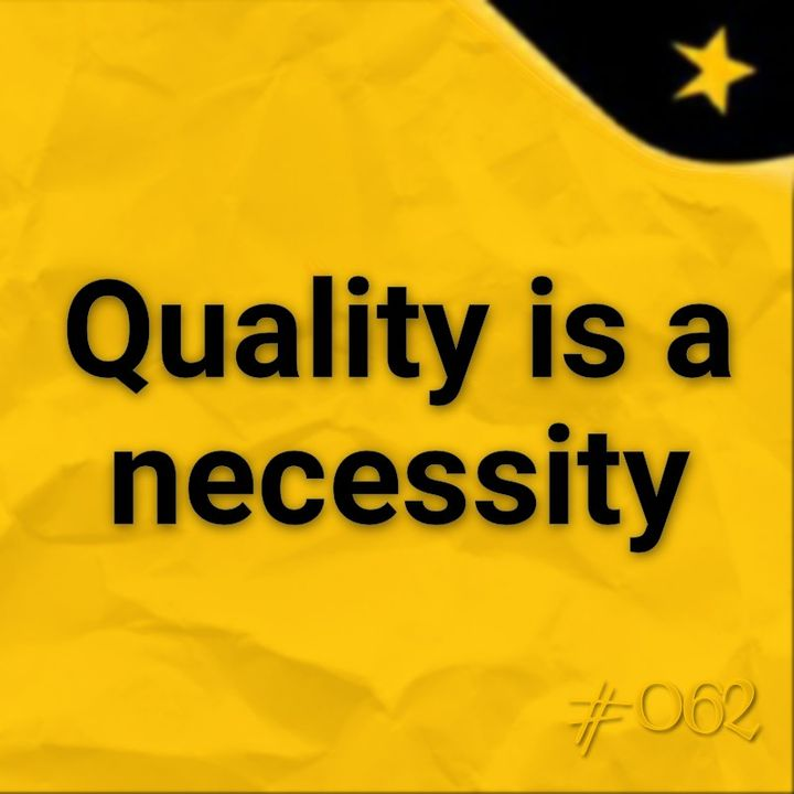 Quality is a necessity (#062)