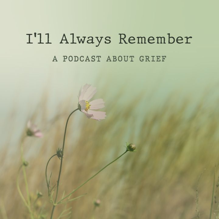 I'll Always Remember   Grief Stories