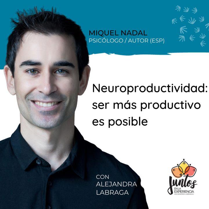 Ep. 067 - Neuroproductividad, ser más productivo es posible con Miquel Nadal