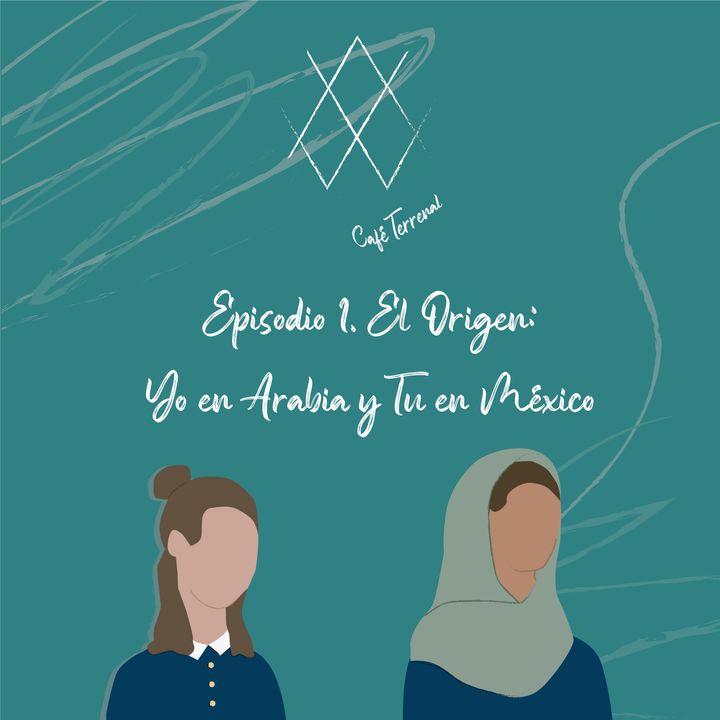 El Origen: Yo en Arabia y Tu en México