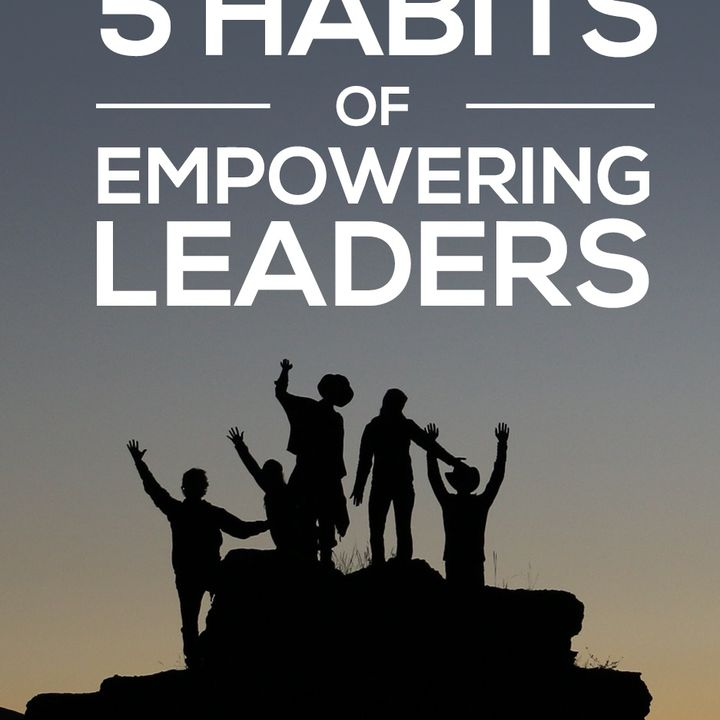 Know These 5 Habits That Make You A Great Leader